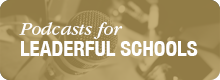 Podcasts for Leaderful Schools Web Button