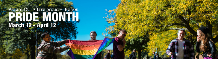 "Pride Month, 3/12–4/12, 2018. Five students on campus, three are holding a rainbow flag. Text states ""We are OU. Live proud. Be you."""