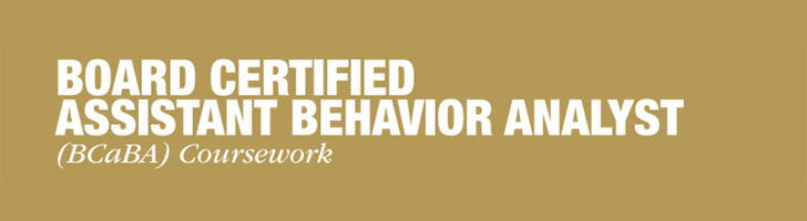 Board Certified Assistant Behavior Analyst (BCaBA) Coursework