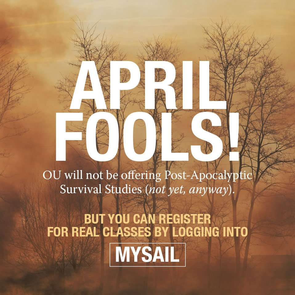 April Fool's! OU will not be offering Post-Apocalyptic Survival Studies (not yet, anyway). But you can register for real classes by logging in to Mysail.